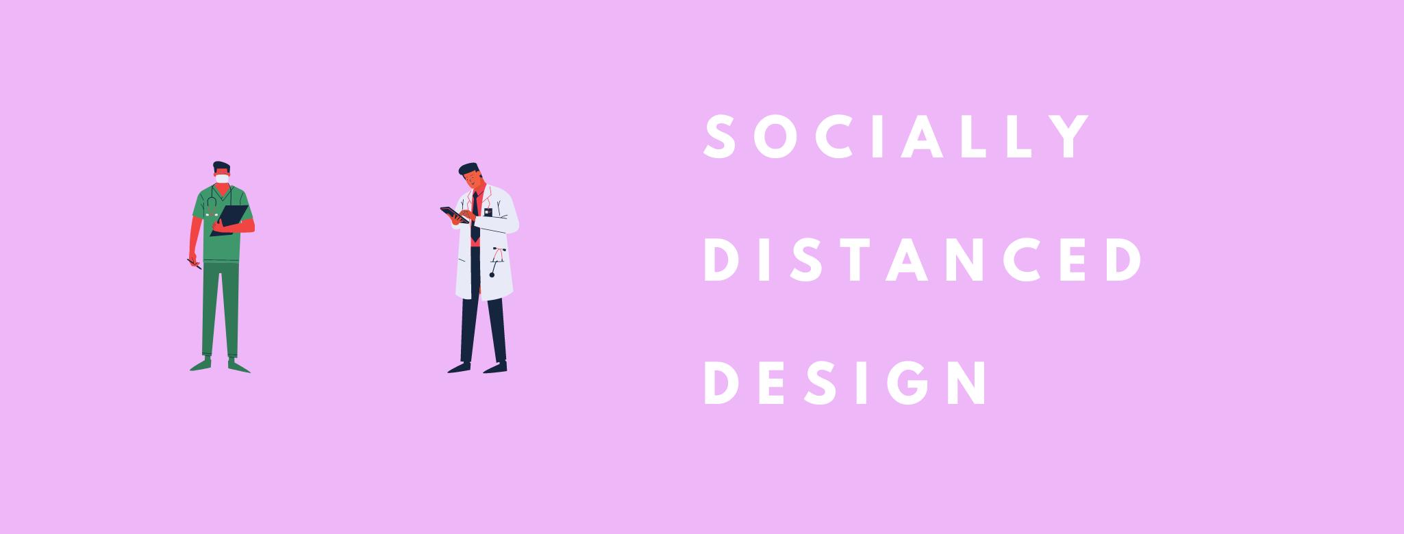 Socially Distanced Design